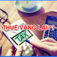 Thuế vãng lai- Những điều cần biết